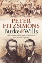 Burke and Wills - The triumph and tragedy of Australia's most famous explorers ebook by