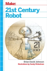21st Century Robot - The Dr. Simon Egerton Stories ebook by Brian David Johnson