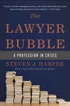 The Lawyer Bubble ebook by Steven J. Harper