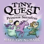 Tiny Quest - Starring Princess Sassafras ebook by Matt Youngmark