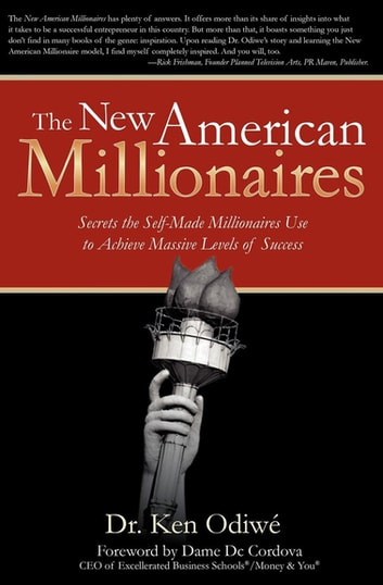 The New American Millionaires - Secrets the Self-Made Millionaires Use to Achieve Massive Levels of Success ebook by Ken Odiwé