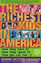 The Richest Kids in America ebook by Mark Victor Hansen
