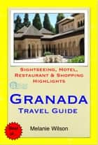 Granada, Spain Travel Guide - Sightseeing, Hotel, Restaurant & Shopping Highlights (Illustrated) ebook by Melanie Wilson