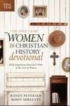 The One Year Women in Christian History Devotional - Daily Inspirations from God's Work in the Lives of Women ebook by Randy Petersen, Robin Shreeves
