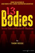 13 Bodies - Seven Tales of Murder & Madness ebook by Thom Reese