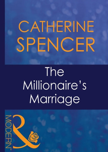 The Millionaire's Marriage (Mills & Boon Modern) (Wedlocked!, Book 22) ebook by Catherine Spencer