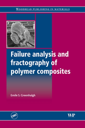 Failure Analysis and Fractography of Polymer Composites ebook by Emile Greenhalgh