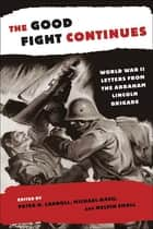 The Good Fight Continues - World War II Letters From the Abraham Lincoln Brigade ebook by Michael Nash, Melvin Small, Peter N. Carroll
