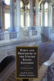 Party and Procedure in the United States Congress ebook by Jacob R. Straus, Analyst at the Congressional Research Service,Matthew E. Glassman, Analyst at the Congressional Research Service