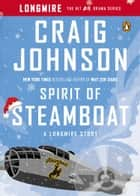 Spirit of Steamboat - A Longmire Story ebook by Craig Johnson