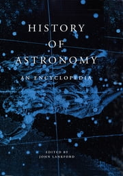 History of Astronomy - An Encyclopedia ebook by John Lankford