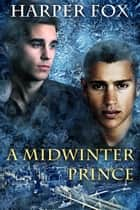 A Midwinter Prince ebook by Harper Fox