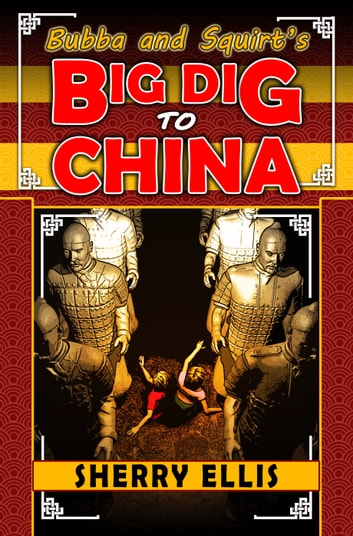Bubba and Squirt's Big Dig to China ebook by Sherry Ellis