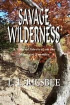 Savage Wilderness, A Colonial Adventure Novella ebook by L. L. Rigsbee