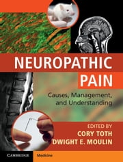 Neuropathic Pain - Causes, Management and Understanding ebook by Cory Toth,Dwight E. Moulin