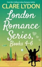 London Romance Series, Books 4-6 ebook by Clare Lydon