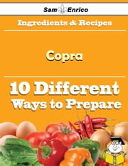 10 Ways to Use Copra (Recipe Book) ebook by Rosann Guerra,Sam Enrico