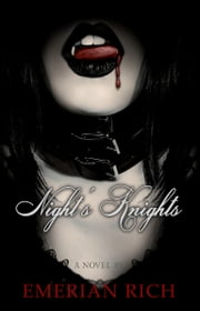 Night's Knights: A Vampire Tale (Volume 1) ebook by Emerian Rich