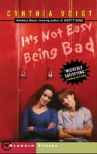 It's Not Easy Being Bad ebook by Cynthia Voigt