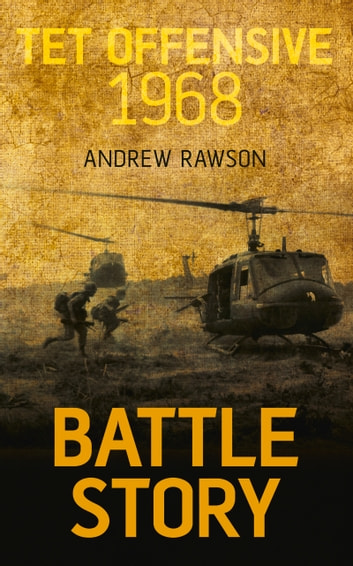 Battle Story: Tet Offensive 1968 ebook by Andrew Rawson