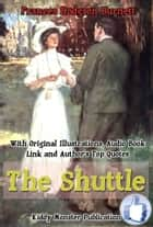The Shuttle - With Original Illustrations, Audio Book Link and Author's Top Quotes ebook by Frances Hodgson Burnett