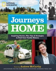 Journeys Home - Inspiring Stories, Plus Tips and Strategies to Find Your Family History ebook by Andrew McCarthy,National Geographic Travl Team