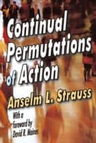 Continual Permutations of Action ebook by Anselm L. Strauss