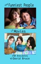 The Funniest People in Movies: 250 Anecdotes ebook by David Bruce