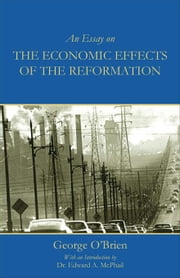 An Essay on the Economic Effects of the Reformation ebook by O'Brien, George