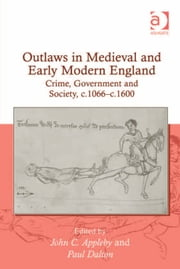 Outlaws in Medieval and Early Modern England - Crime, Government and Society, c.1066–c.1600 ebook by Dr John C Appleby,Dr Paul Dalton