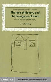 The Idea of Idolatry and the Emergence of Islam ebook by Hawting, G. R.