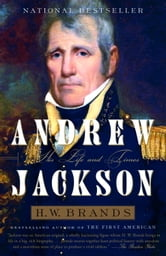 Andrew Jackson - His Life and Times ebook by H.W. Brands