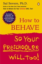 How to Behave So Your Preschooler Will, Too! ebook by Sal Severe