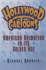 Hollywood Cartoons - American Animation in Its Golden Age ebook by Michael Barrier