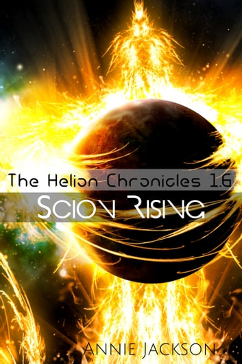Scion Rising - The Helion Chronicles 1.6 ebook by Annie Jackson