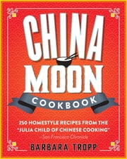 China Moon Cookbook ebook by Barbara Tropp,Sandra Bruce
