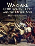 Warfare in the Roman Empire and the Middle Ages ebook by Hoffman Nickerson