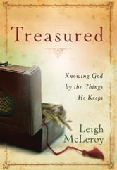 Treasured - Knowing God by the Things He Keeps ebook by Leigh McLeroy