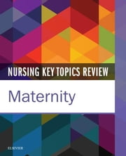 Nursing Key Topics Review: Maternity ebook by Elsevier