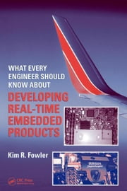 What Every Engineer Should Know About Developing Real-Time Embedded Products ebook by Fowler, Kim R.