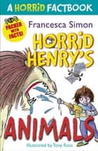 Horrid Henry's Animals - A Horrid Factbook ebook by Francesca Simon, Tony Ross