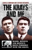 The Krays and Me - Blood, Honour and Respect. Doing Porridge with The Krays ebook by Charles Bronson, Stephen Richards
