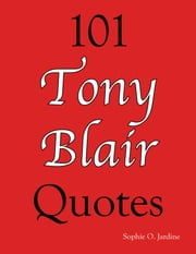 101 Tony Blair Quotes ebook by Sophie O. Jardine