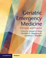 Geriatric Emergency Medicine: Principles and Practice ebook by Kahn, Joseph H.