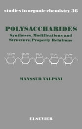 Polysaccharides: Syntheses, Modifications and Structure/Property Relations ebook by Yalpani, M.