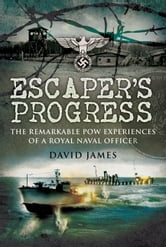 Escaper's Progress - The Remarkable POW Experiences of a Royal Naval Officer ebook by Christopher   Jones,David   James