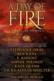 A Day of Fire: a novel of Pompeii ebook by Eliza Knight,Ben Kane,Kate Quinn,Stephanie Dray,Sophie Perinot,Vicky Alvear Shecter