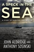 A Speck in the Sea ebook by John Aldridge, Anthony Sosinski