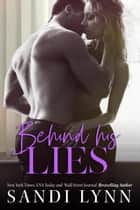 Behind His Lies ebook by Sandi Lynn