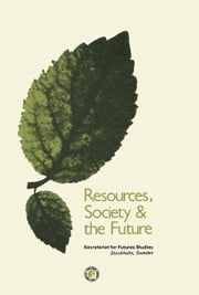 Resources Society and the Future: A Report Prepared for the Swedish Secretariat for Futures Studies By ebook by Bertelman, Tomas